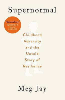 Supernormal: Childhood Adversity and the Untold Story of Resilience