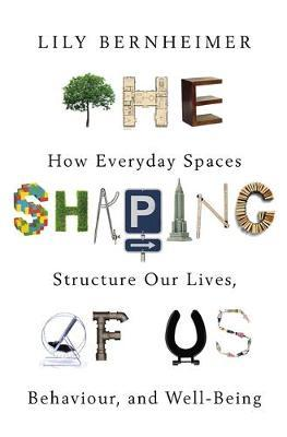 The Shaping of Us - How Everyday Spaces Structure our Lives, Behaviour, and Well-Being