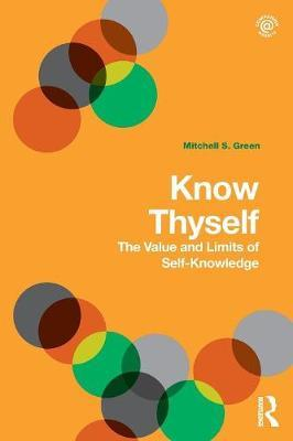 Know Thyself: The Value and Limits of Self-Knowledge