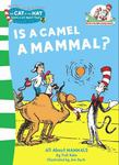 Is A Camel A Mammal? (The Cat in the Hat's Learning Library)