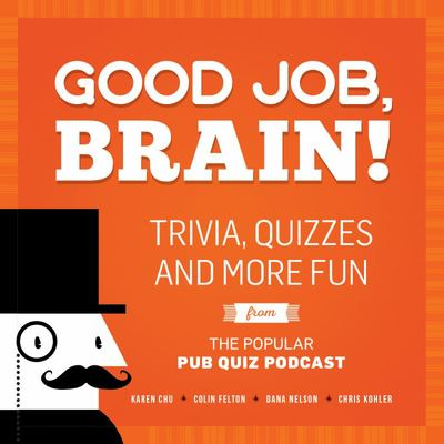 Good Job , Brain !: Trivia , Quizzes and More Fun from the Popular Pub Quiz Podcast