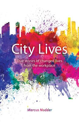 City Lives: Real stories of changed lives from the workplace