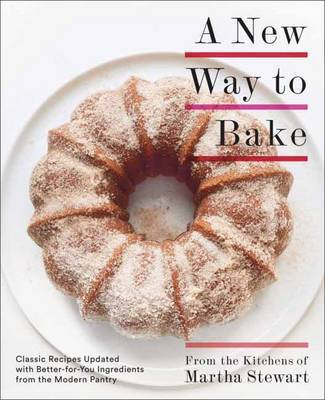 New Way to Bake: Classic Recipes Updated with Better-for-You Ingredients from the Modern Pantry