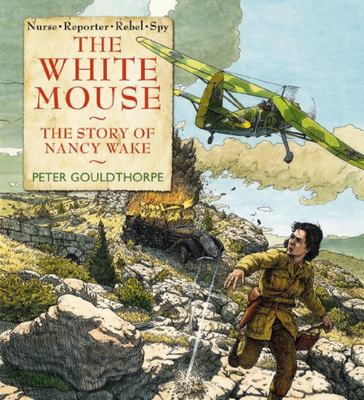 The White Mouse: The Story of Nancy Wake (HB)