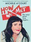 How We Met: The Ways Great Love Begins