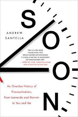 Soon : An Overdue History of Procrastination, from Da Vinci and Darwin to You and Me