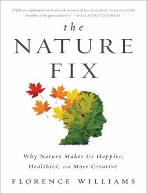 Nature Fix: Why Nature Makes Us ...