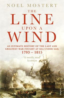 The Line Upon a Wind : The  Greatest War Fought at Sea Under Sail, 1793-1815