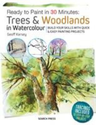 Ready to Paint in 30 Minutes: Trees & Woodlands in Watercolour: Build Your Skills with Quick & Easy Painting Projects