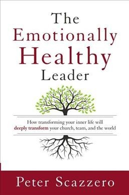 The Emotionally Healthy Leader: How Transforming Your Inner Life Will Deeply Transform Your Church, Team, and the World