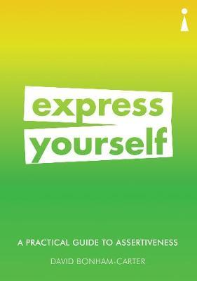 A Practical Guide to Assertiveness: Express Yourself
