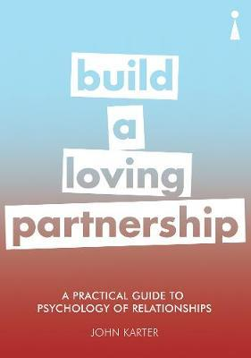 A Practical Guide to the Psychology of Relationships: Build a Loving Partnership