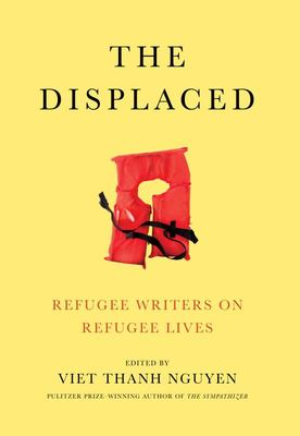 The Displaced : Refugee Writers on Refugee Lives