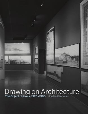 Drawing on Architecture: The Object of Lines, 1970--1990