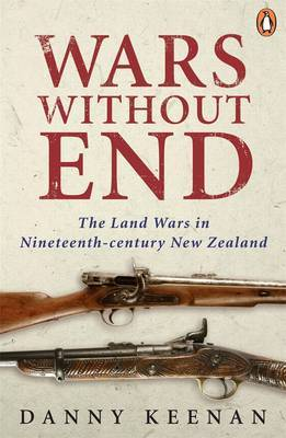 Wars Without End: The Land Wars in Nineteenth-century New Zealand (revised edition 2009)