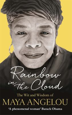 Rainbow in the Cloud: The Wit and Wisdom of Maya Angelou