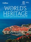 The World's Heritage : The Definitive Guide to All 1073 World Heritage Sites