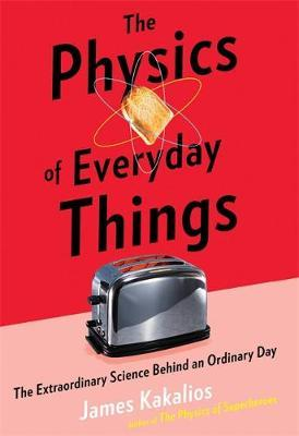 The Physics of Everyday Things: The Extraordinary Science Behind an Ordinary Day
