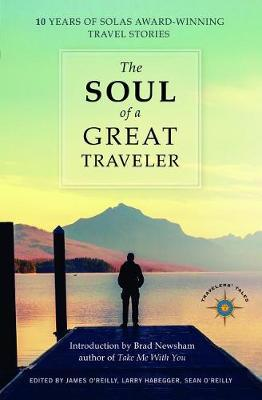 The Soul of a Great Traveler : 10 Years of Solas Award-Winning Travel Stories