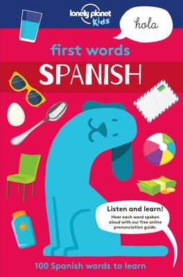 First Words Spanish: 100 Spanish Words to Learn (Lonely Planet Kids)