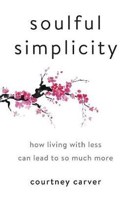 Soulful SimplicityHow Living with Less Can Lead to So Much More
