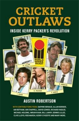 Cricket Outlaws: Inside Kerry Packer's World Series Revolution