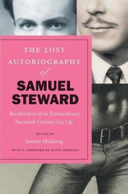 The Lost Autobiography of Samuel Steward - Recollections of an Extraordinary Twentieth-Century Gay Life