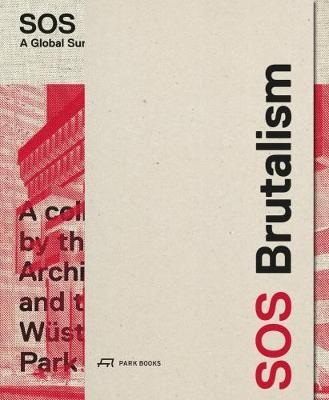 SOS Brutalism / Brutalism : A Global Survey / Contributions to the International Symposium in Berlin 2012