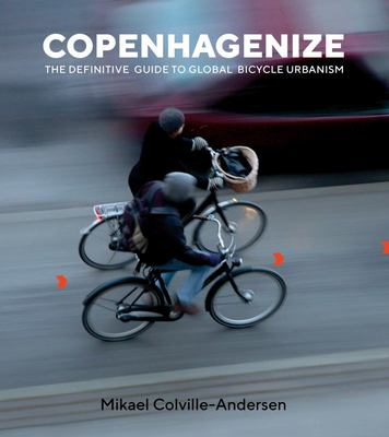 Copenhagenize - The Definitive Guide to Global Bicycle Urbanism