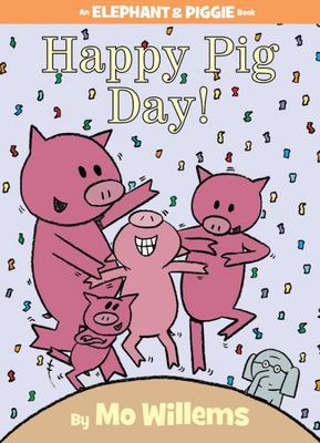Happy Pig Day: An Elephant and Piggie Book