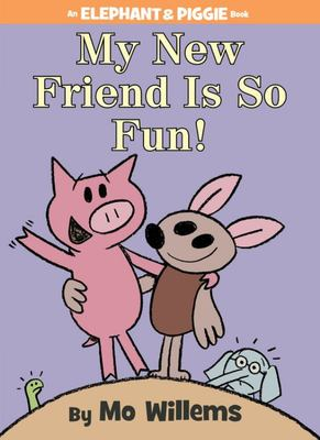My New Friend Is So Fun! (Elephant & Piggie Book)