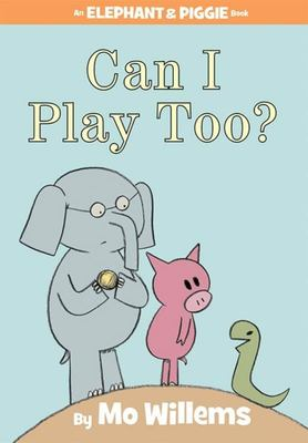 Can I Play Too? (Elephant & Piggie HB)