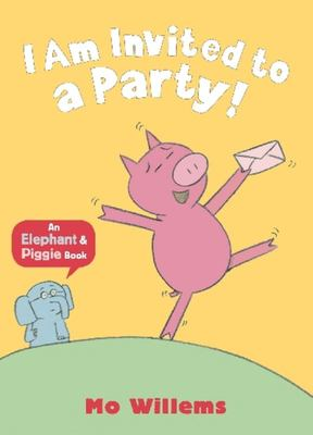 I am Invited to a Party! (Elephant & Piggie PB)