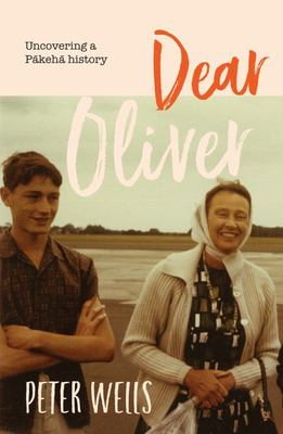 Dear Oliver: Uncovering a Pakeha History