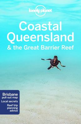 Coastal Queensland & the Great Barrier Reef: Lonely Planet 8th Edition