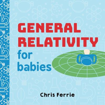 General Relativity for Babies (Board Book)
