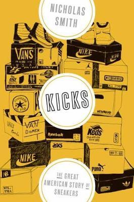 Kicks : The Great American Story of Sneakers