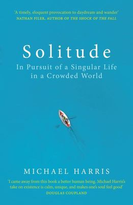 Solitude: In Pursuit of a Singular Life in a Crowded World