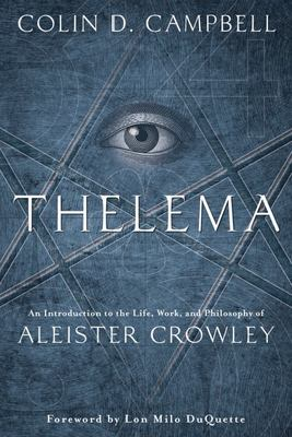 Thelema : An Introduction to the Life, Work & Philosophy of Aleister Crowley
