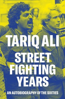 Street-Fighting Years : An Autobiography of the Sixties