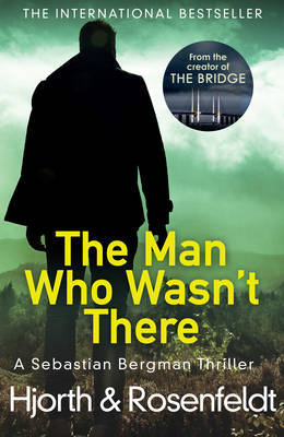 The Man Who Wasn't There (Sebastian Bergman Chronicles #3)