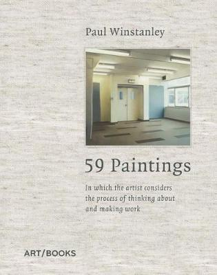 Paul Winstanley : In Which the Artist Considers the Process of Thinking About and Making Work