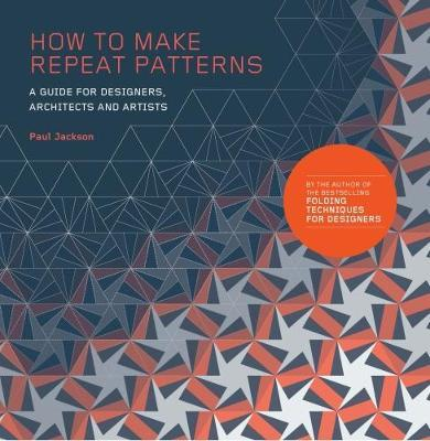 How to Make Repeat Patterns : A Guide for Designers, Architects and Artists