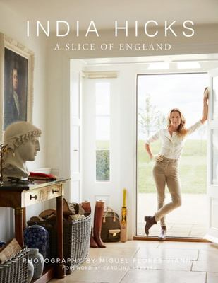 India Hicks: A Slice of England: The Story of Four Houses