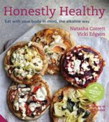 Honestly Healthy : Eat with Your Body in Mind, the Alkaline Way