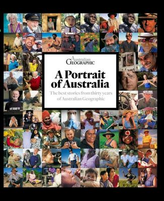 Portrait of Australia: The Best Stories from Thirty Years of Australian Geographic