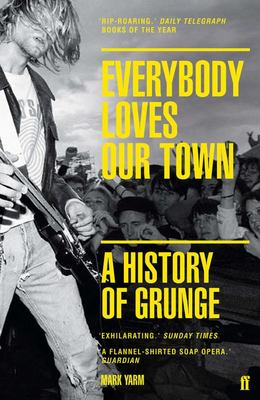 Everybody Loves Our Town A History of Grunge
