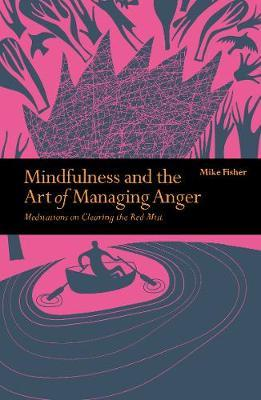Mindfulness & the Art of Managing Anger: Meditations on Clearing the Red Mist