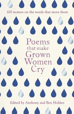 Poems That Make Grown Women Cry : 100 Women on the Words That Move Them