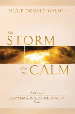 The Storm Before the Calm: Book 1 in the Conversations with Humanity Series